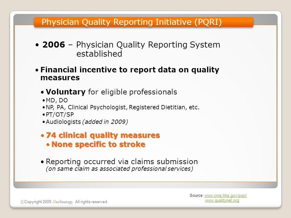 2006 – Physician Quality Reporting System established Financial incentive to report data on quality measures Voluntary for eligible professionals MD,