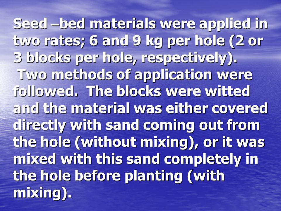 Seed – bed materials were applied in two rates; 6 and 9 kg per hole (2 or 3 blocks per hole, respectively).