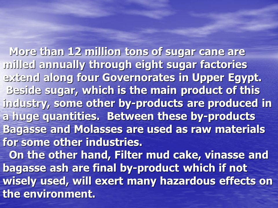 More than 12 million tons of sugar cane are milled annually through eight sugar factories extend along four Governorates in Upper Egypt.