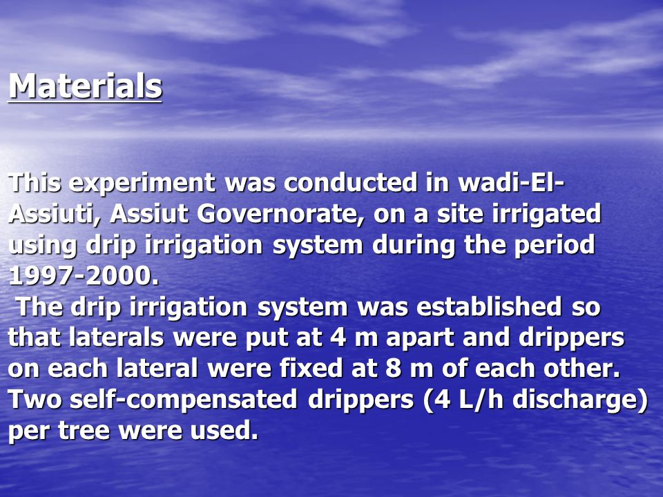 Materials This experiment was conducted in wadi-El- Assiuti, Assiut Governorate, on a site irrigated using drip irrigation system during the period 1997-2000.