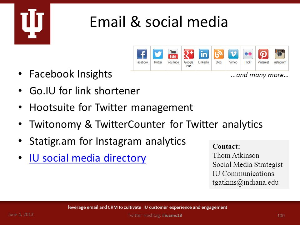 June 4, 2013 100 Twitter Hashtag: #iucmc13 leverage email and CRM to cultivate IU customer experience and engagement Email & social media Facebook Ins