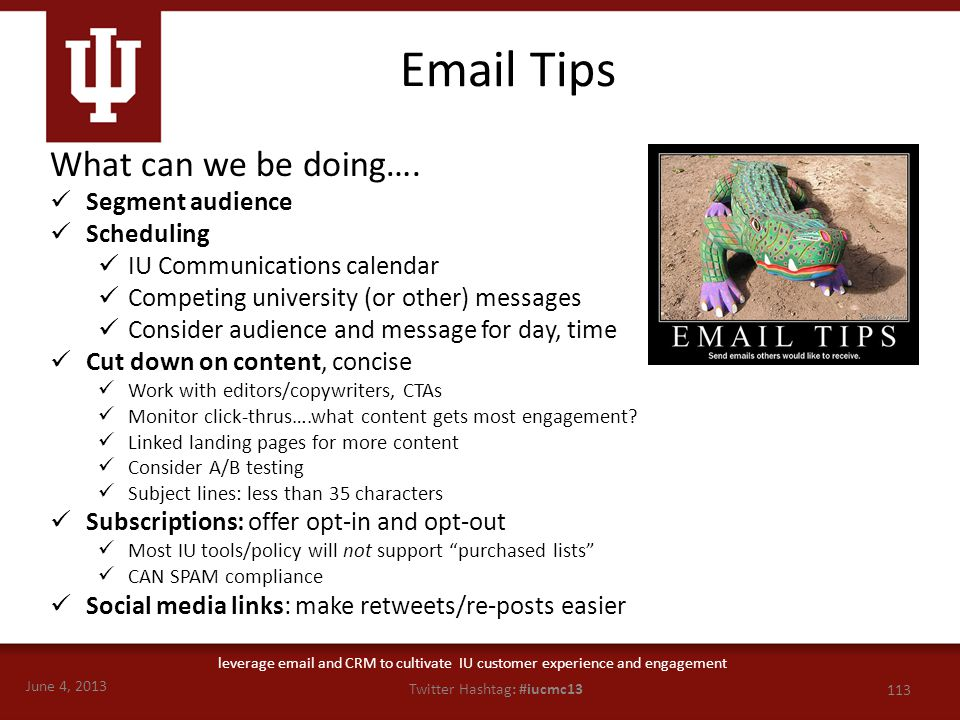 June 4, 2013 113 Twitter Hashtag: #iucmc13 leverage email and CRM to cultivate IU customer experience and engagement Email Tips What can we be doing….