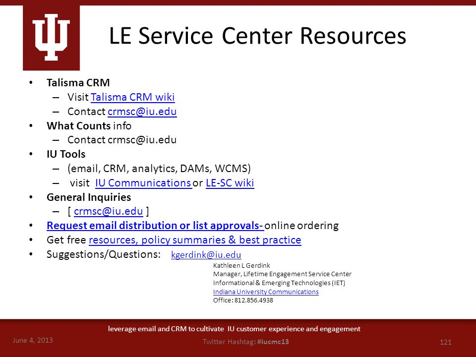 June 4, 2013 121 Twitter Hashtag: #iucmc13 leverage email and CRM to cultivate IU customer experience and engagement LE Service Center Resources Talis