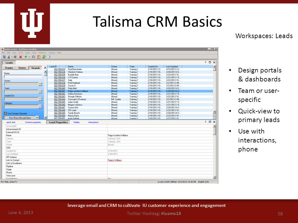 June 4, 2013 58 Twitter Hashtag: #iucmc13 leverage email and CRM to cultivate IU customer experience and engagement Talisma CRM Basics Workspaces: Lea