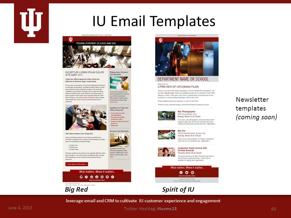 June 4, 2013 69 Twitter Hashtag: #iucmc13 leverage email and CRM to cultivate IU customer experience and engagement IU Email Templates Newsletter temp