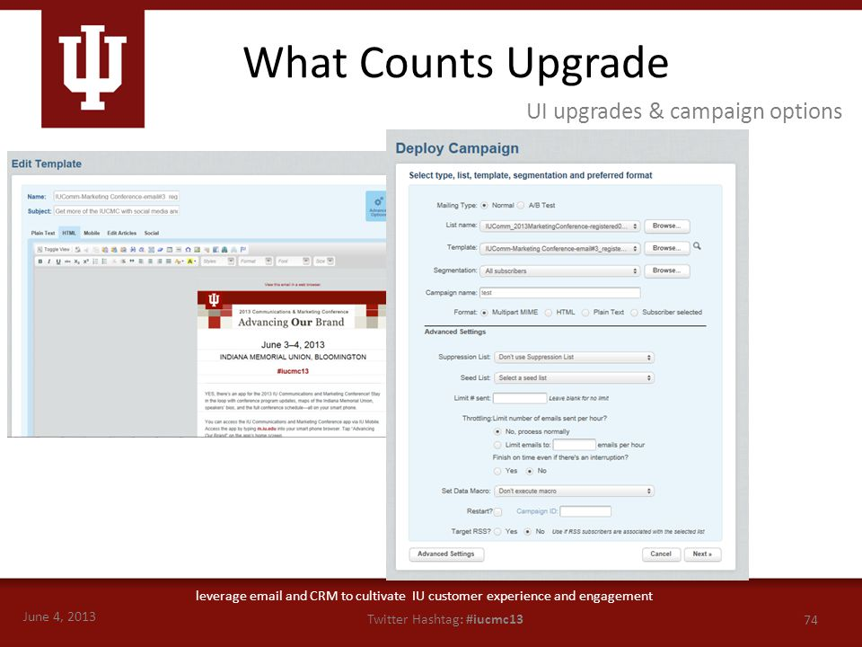 June 4, 2013 74 Twitter Hashtag: #iucmc13 leverage email and CRM to cultivate IU customer experience and engagement What Counts Upgrade UI upgrades &