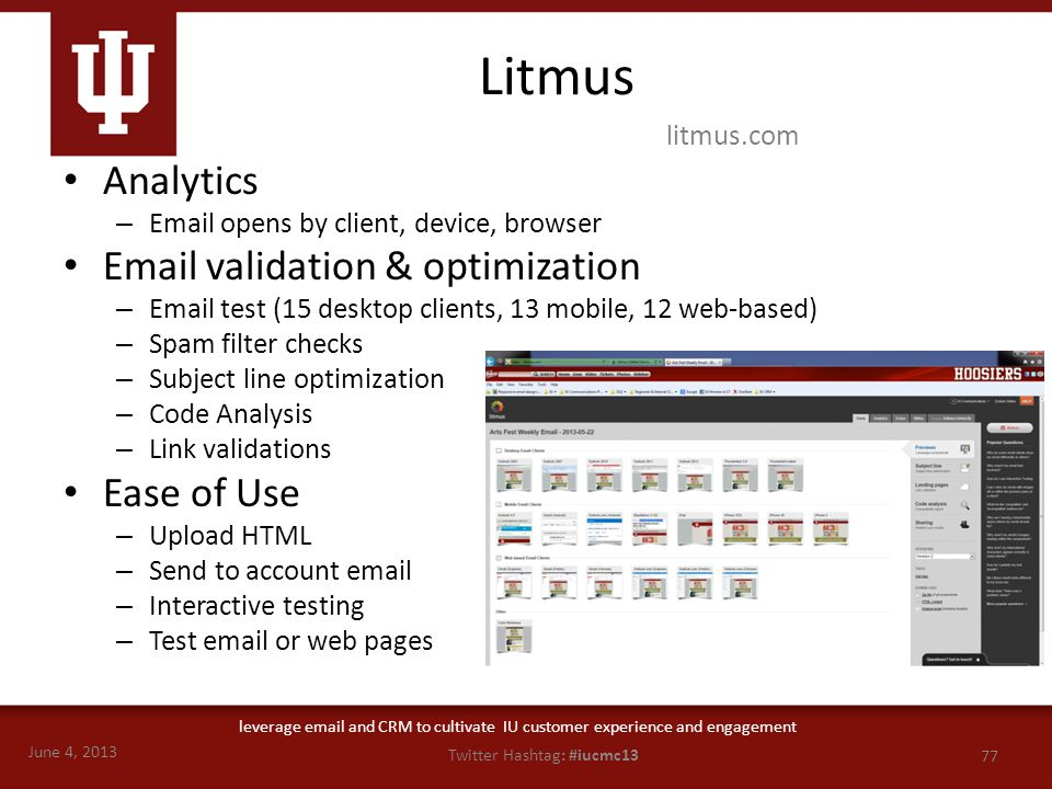 June 4, 2013 77 Twitter Hashtag: #iucmc13 leverage email and CRM to cultivate IU customer experience and engagement Litmus Analytics – Email opens by