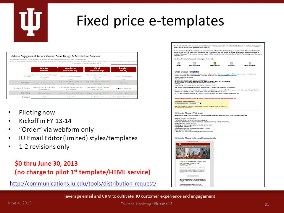June 4, 2013 85 Twitter Hashtag: #iucmc13 leverage email and CRM to cultivate IU customer experience and engagement http://communications.iu.edu/tools