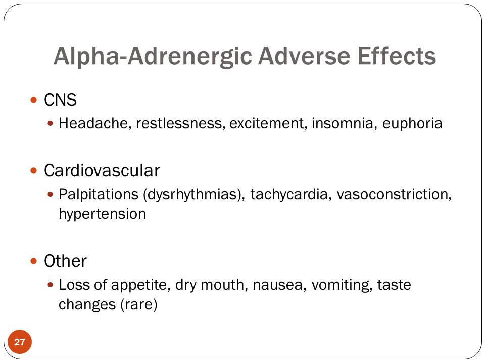 CNS Headache, restlessness, excitement, insomnia, euphoria Cardiovascular Palpitations (dysrhythmias), tachycardia, vasoconstriction, hypertension Oth