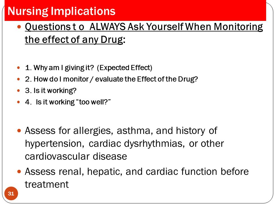 Questions t o ALWAYS Ask Yourself When Monitoring the effect of any Drug: 1. Why am I giving it? (Expected Effect) 2. How do I monitor / evaluate the