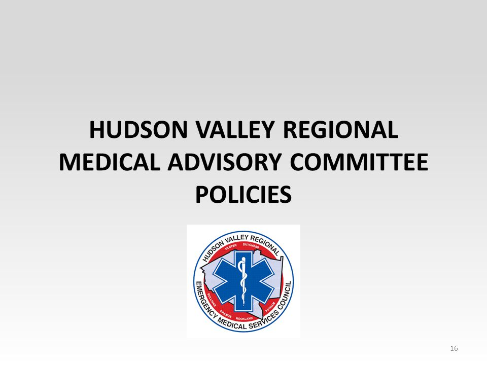 HUDSON VALLEY REGIONAL MEDICAL ADVISORY COMMITTEE POLICIES 16