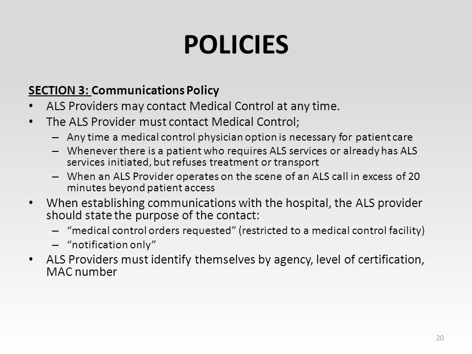 POLICIES SECTION 3: Communications Policy ALS Providers may contact Medical Control at any time.