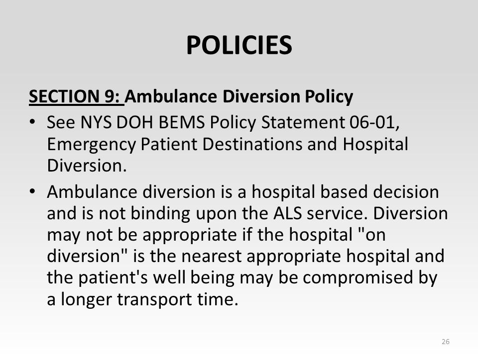 POLICIES SECTION 9: Ambulance Diversion Policy See NYS DOH BEMS Policy Statement 06-01, Emergency Patient Destinations and Hospital Diversion.
