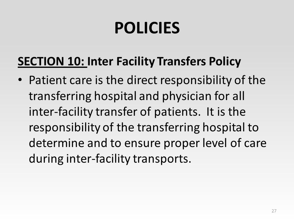 POLICIES SECTION 10: Inter Facility Transfers Policy Patient care is the direct responsibility of the transferring hospital and physician for all inter-facility transfer of patients.