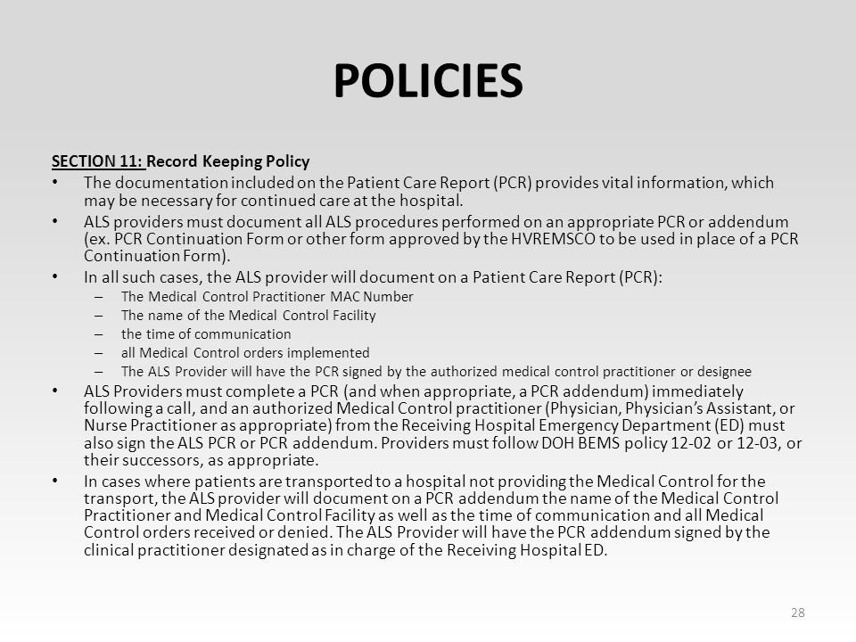 POLICIES SECTION 11: Record Keeping Policy The documentation included on the Patient Care Report (PCR) provides vital information, which may be necessary for continued care at the hospital.