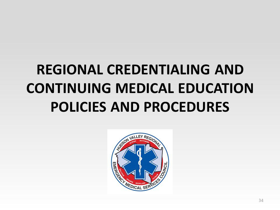 REGIONAL CREDENTIALING AND CONTINUING MEDICAL EDUCATION POLICIES AND PROCEDURES 34