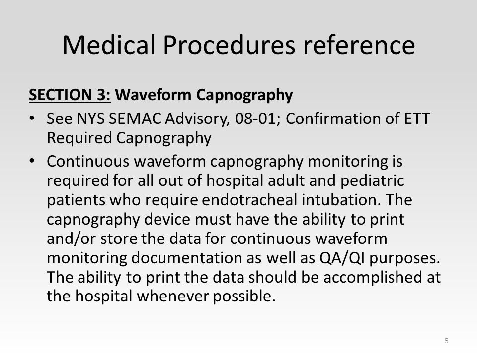 Medical Procedures reference SECTION 3: Waveform Capnography See NYS SEMAC Advisory, 08-01; Confirmation of ETT Required Capnography Continuous waveform capnography monitoring is required for all out of hospital adult and pediatric patients who require endotracheal intubation.
