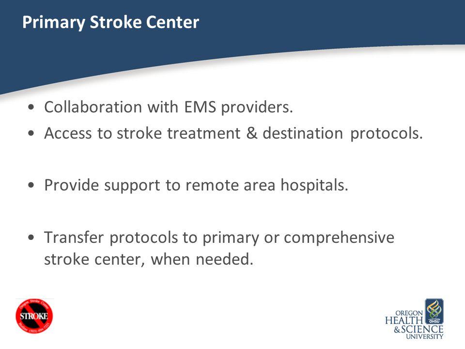 Primary Stroke Center Collaboration with EMS providers. Access to stroke treatment & destination protocols. Provide support to remote area hospitals.