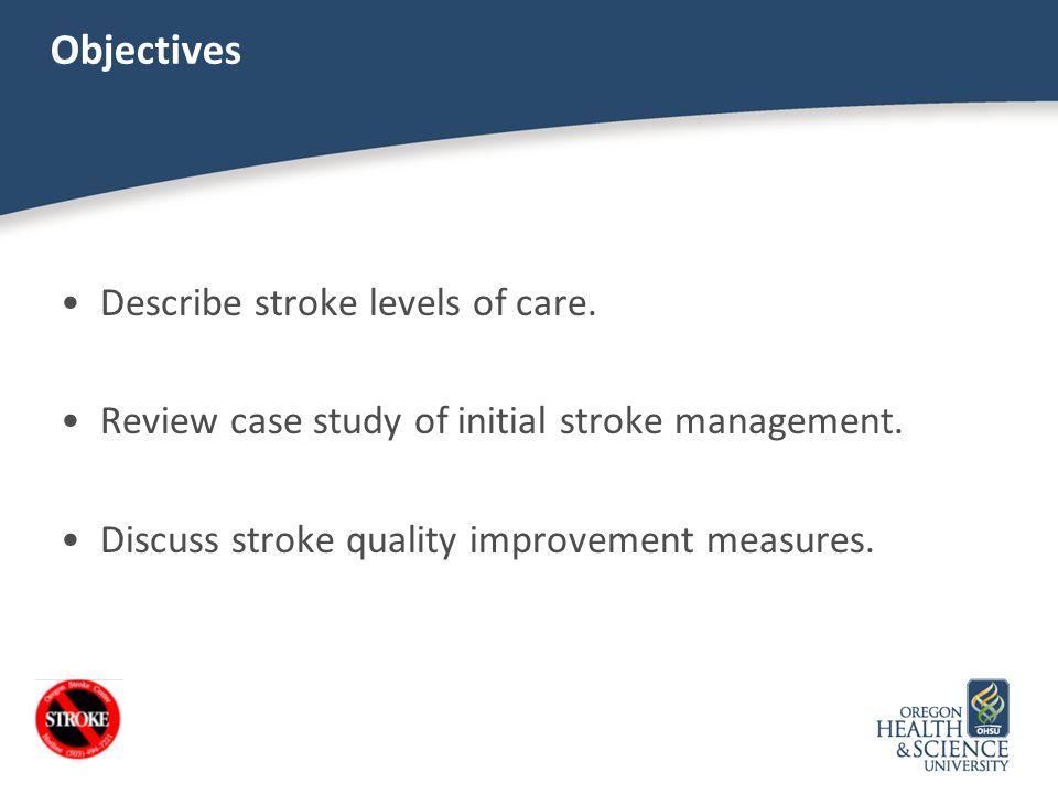 Stroke Levels of Care Acute Stroke Ready Hospital Primary Stroke Center Comprehensive Stroke Center Higashida, R., et al.