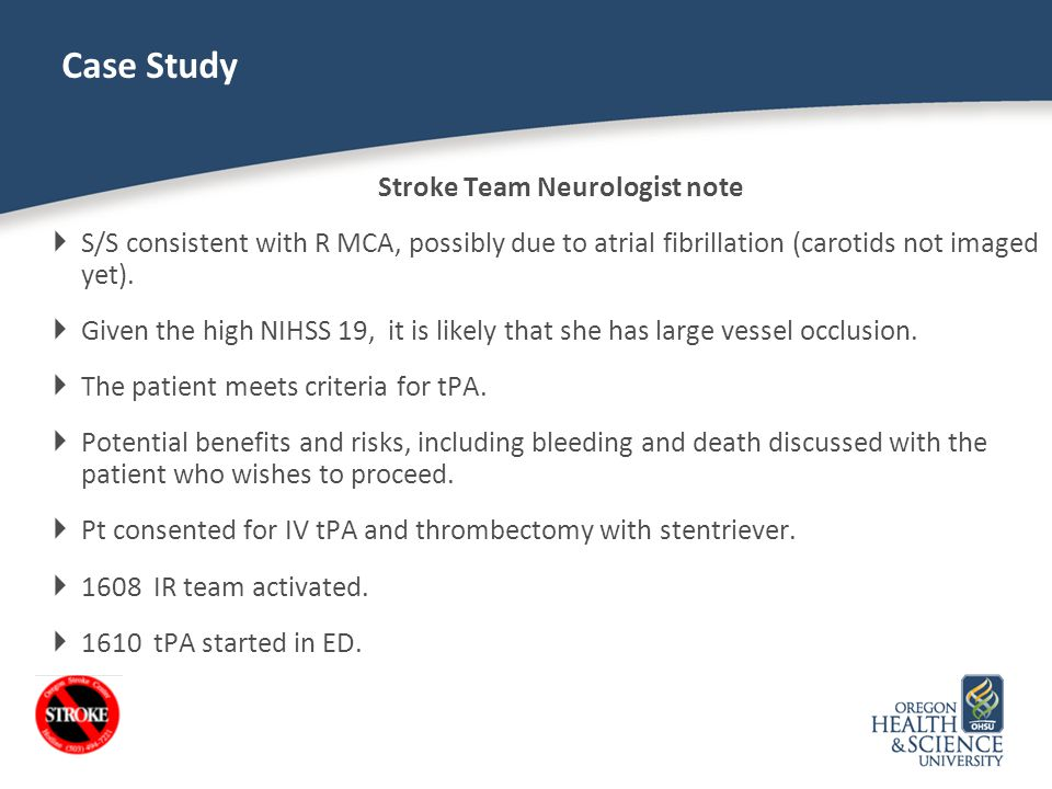 Stroke Team Neurologist note  S/S consistent with R MCA, possibly due to atrial fibrillation (carotids not imaged yet).  Given the high NIHSS 19, it