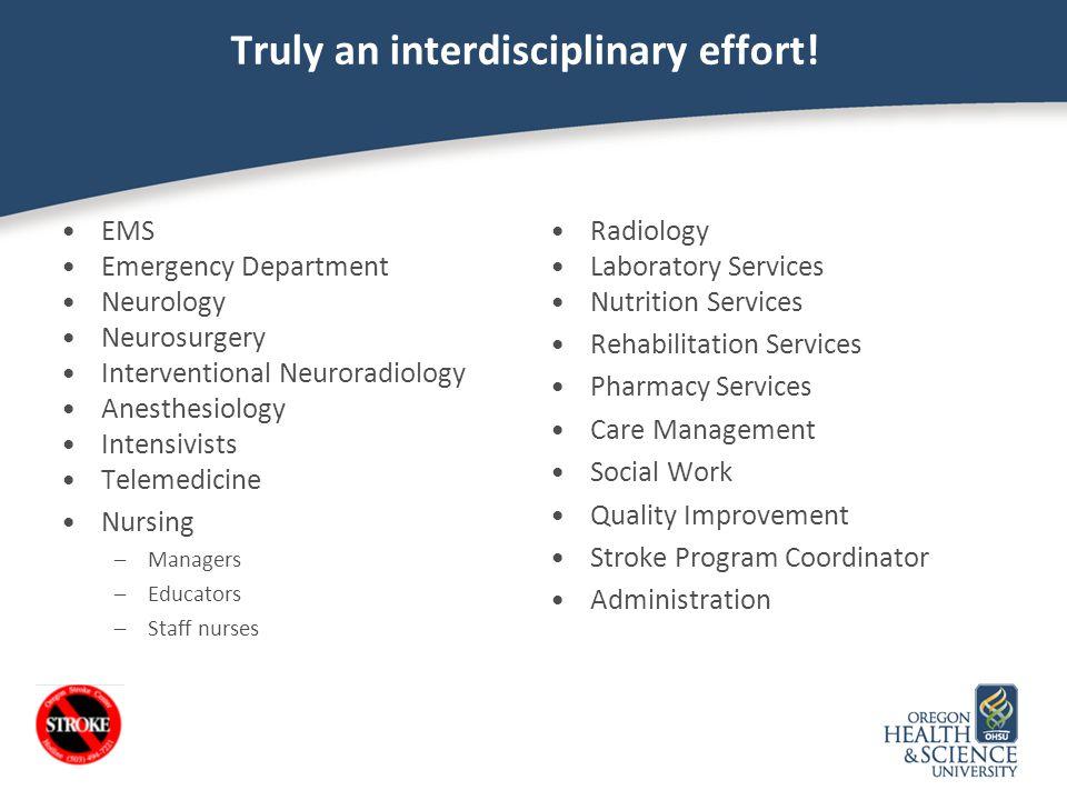 Truly an interdisciplinary effort! EMS Emergency Department Neurology Neurosurgery Interventional Neuroradiology Anesthesiology Intensivists Telemedic