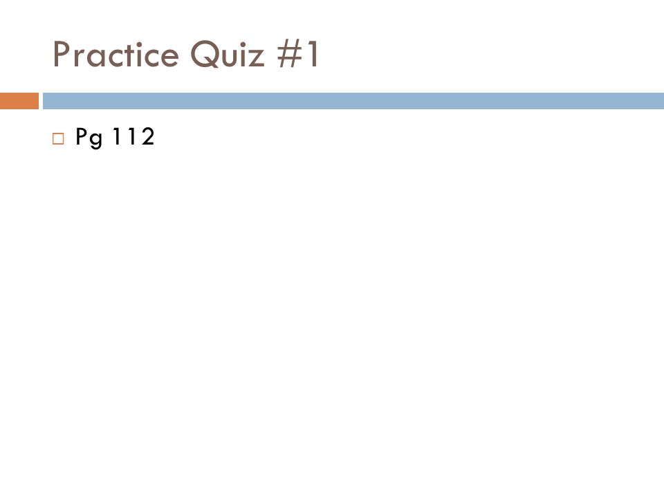 Practice Quiz #1  Pg 112