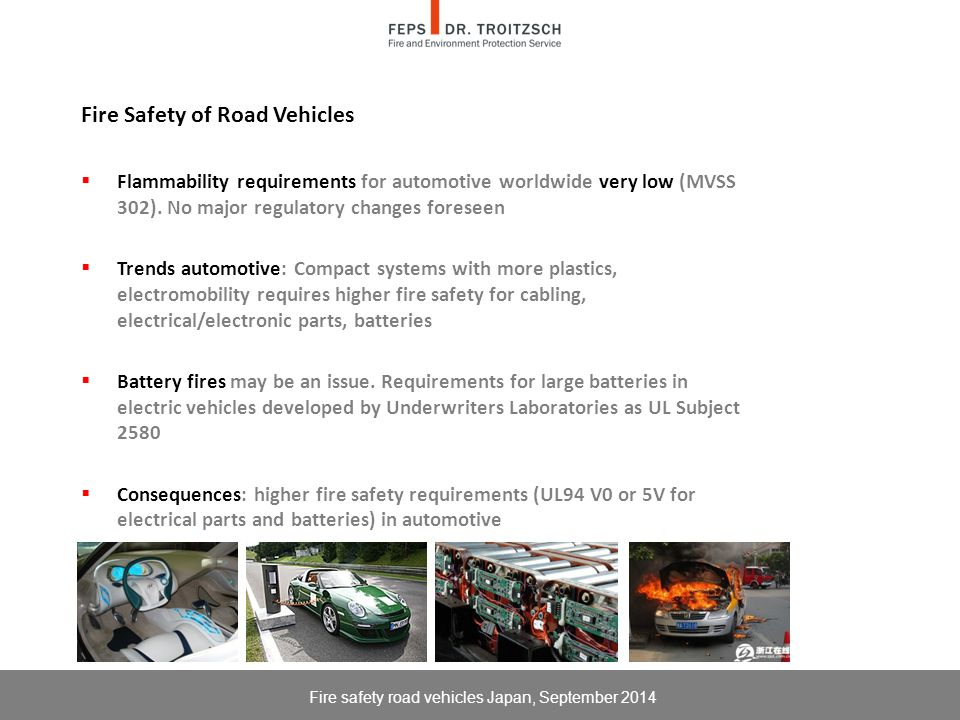 Fire Safety of Road Vehicles  Flammability requirements for automotive worldwide very low (MVSS 302).