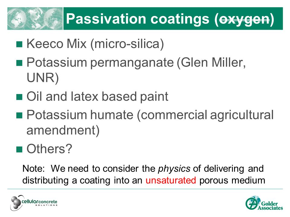 Passivation coatings (oxygen) Keeco Mix (micro-silica) Potassium permanganate (Glen Miller, UNR) Oil and latex based paint Potassium humate (commercial agricultural amendment) Others.