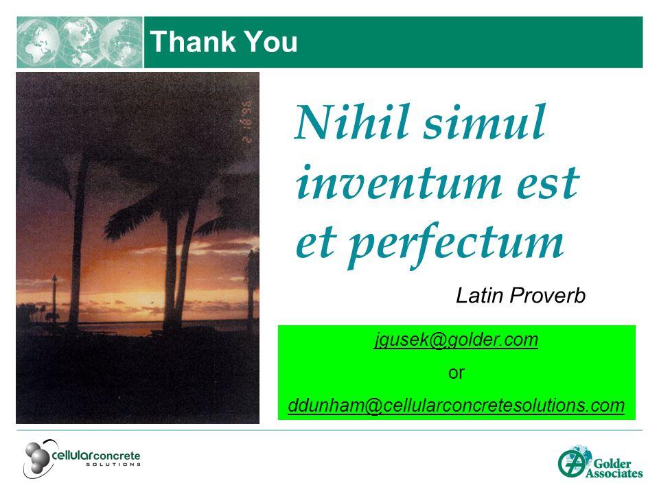 jgusek@golder.com or ddunham@cellularconcretesolutions.com Thank You Nihil simul inventum est et perfectum Latin Proverb