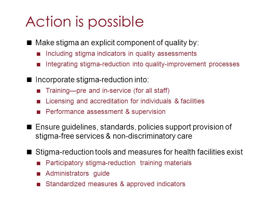  Make stigma an explicit component of quality by:  Including stigma indicators in quality assessments  Integrating stigma-reduction into quality-im