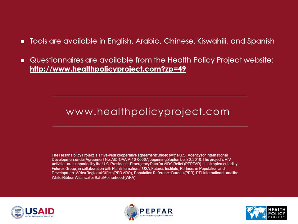 www.healthpolicyproject.com Tools are available in English, Arabic, Chinese, Kiswahili, and Spanish Questionnaires are available from the Health Polic