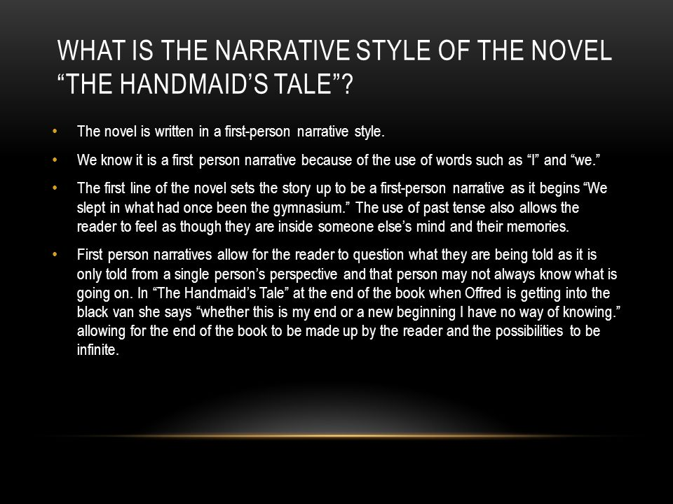 WHAT IS THE NARRATIVE STYLE OF THE NOVEL THE HANDMAID'S TALE .