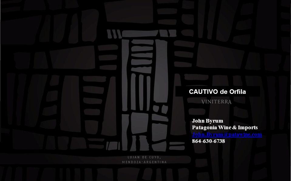John Byrum Patagonia Wine & Imports John.Byrum@patawine.com 864-630-6738 CAUTIVO de Orfila