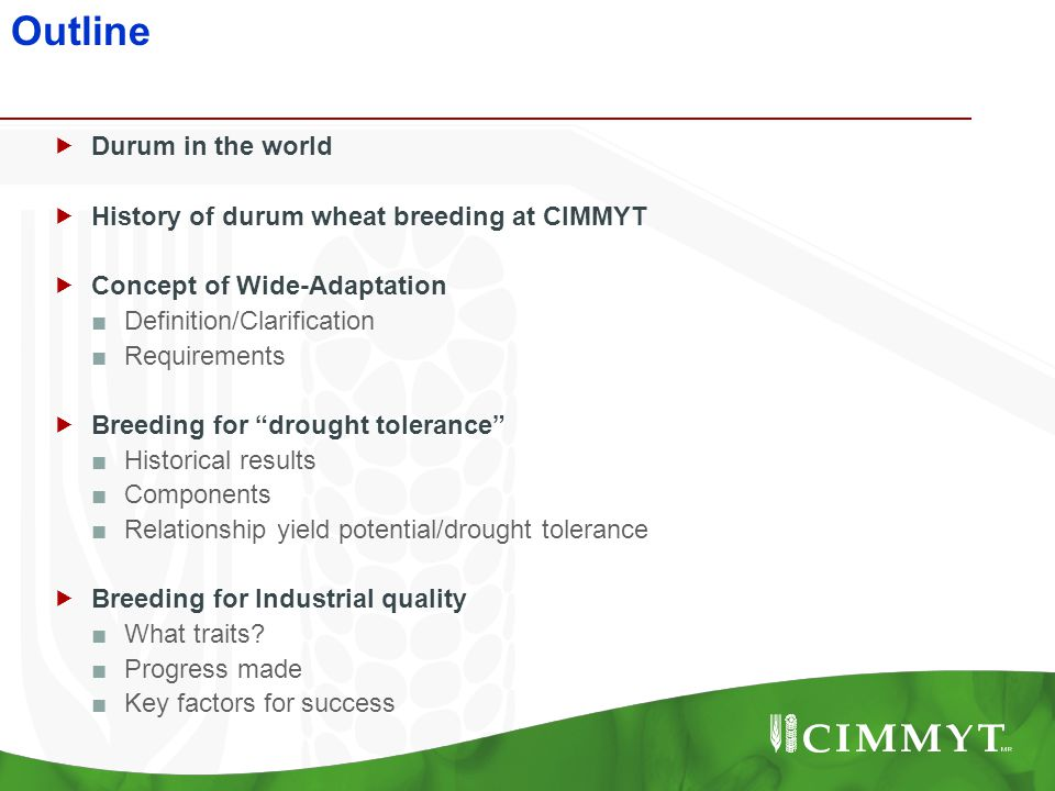 Outline  Durum in the world  History of durum wheat breeding at CIMMYT  Concept of Wide-Adaptation ■Definition/Clarification ■Requirements  Breedi