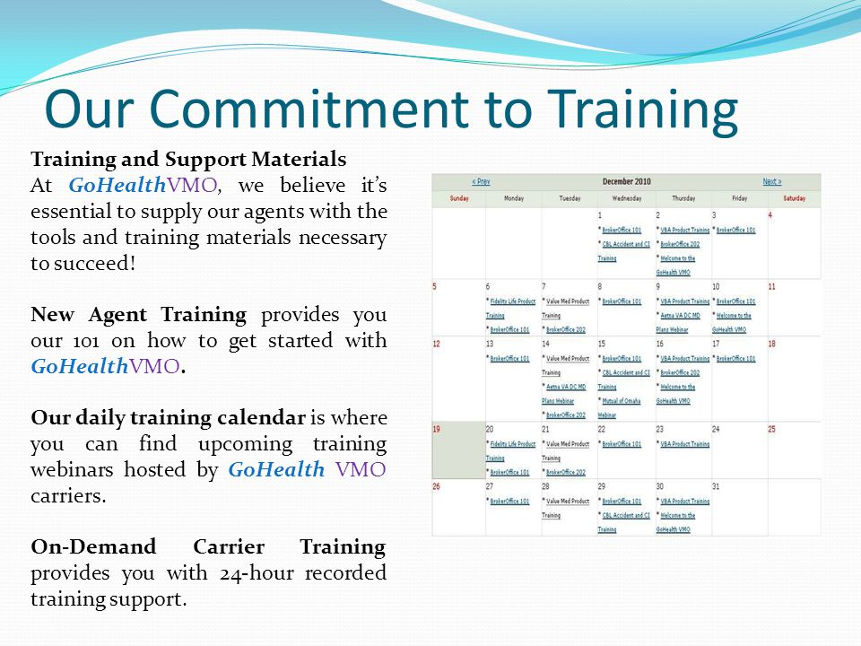 Our Commitment to Training Training and Support Materials At GoHealthVMO, we believe it's essential to supply our agents with the tools and training materials necessary to succeed.