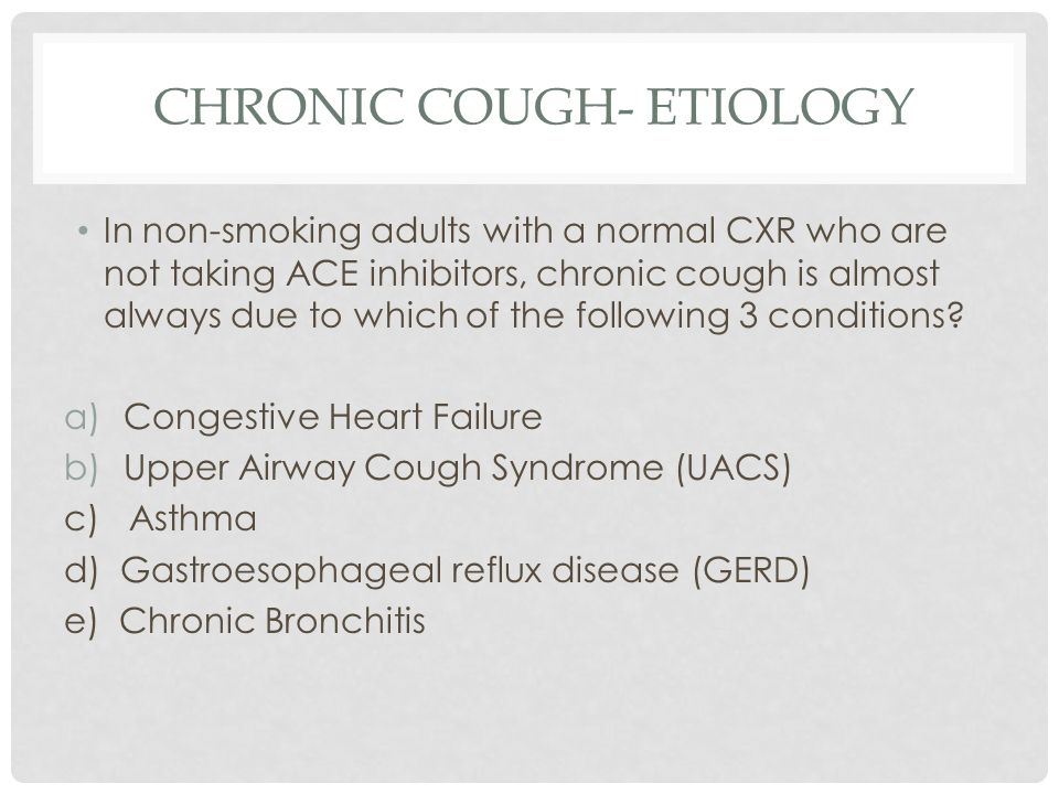 CHRONIC COUGH- ETIOLOGY In non-smoking adults with a normal CXR who are not taking ACE inhibitors, chronic cough is almost always due to which of the following 3 conditions.