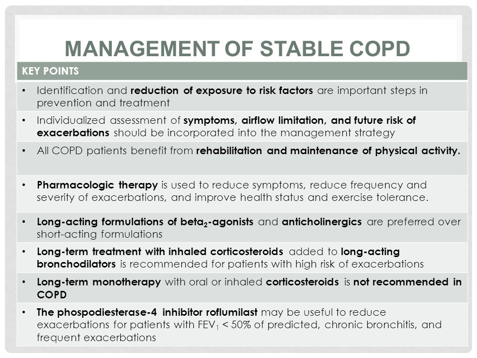MANAGEMENT OF STABLE COPD KEY POINTS Identification and reduction of exposure to risk factors are important steps in prevention and treatment Individualized assessment of symptoms, airflow limitation, and future risk of exacerbations should be incorporated into the management strategy All COPD patients benefit from rehabilitation and maintenance of physical activity.