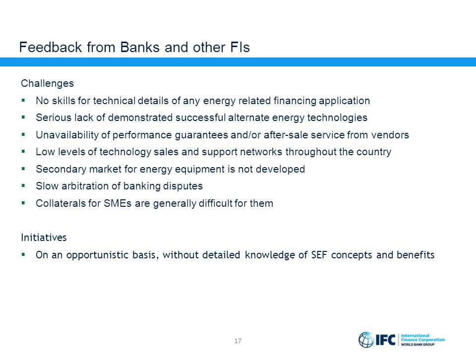 Feedback from Banks and other FIs Challenges  No skills for technical details of any energy related financing application  Serious lack of demonstra