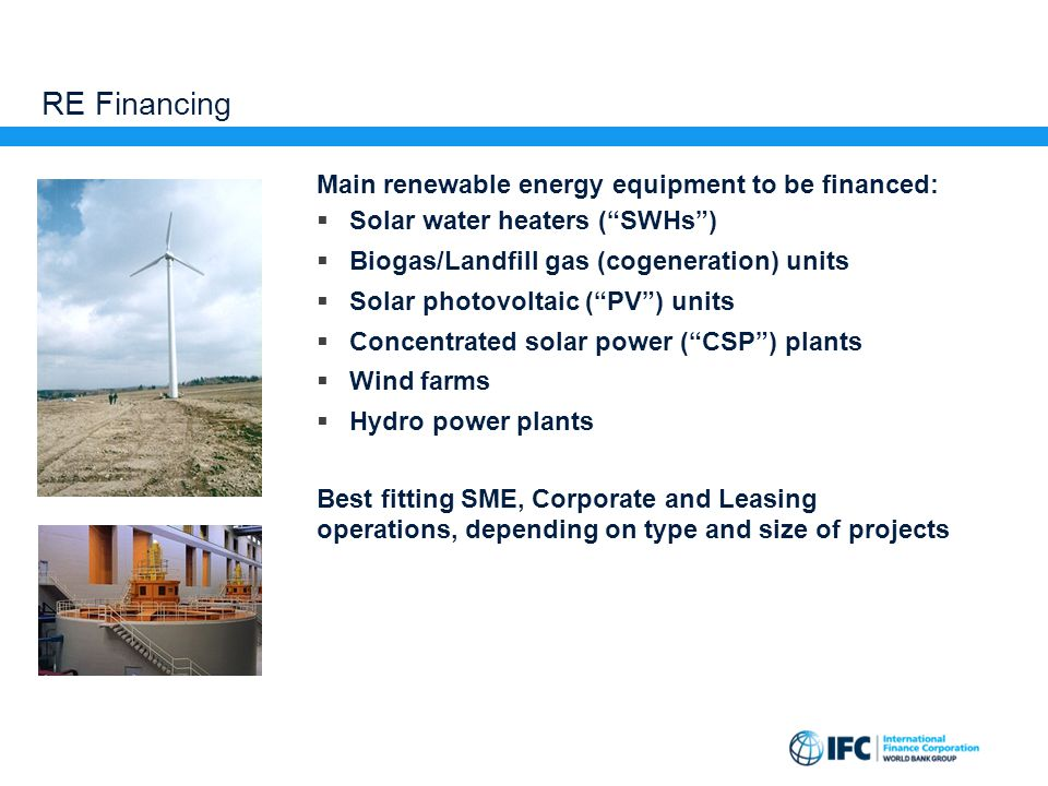 """RE Financing Main renewable energy equipment to be financed:  Solar water heaters (""""SWHs"""")  Biogas/Landfill gas (cogeneration) units  Solar photovo"""