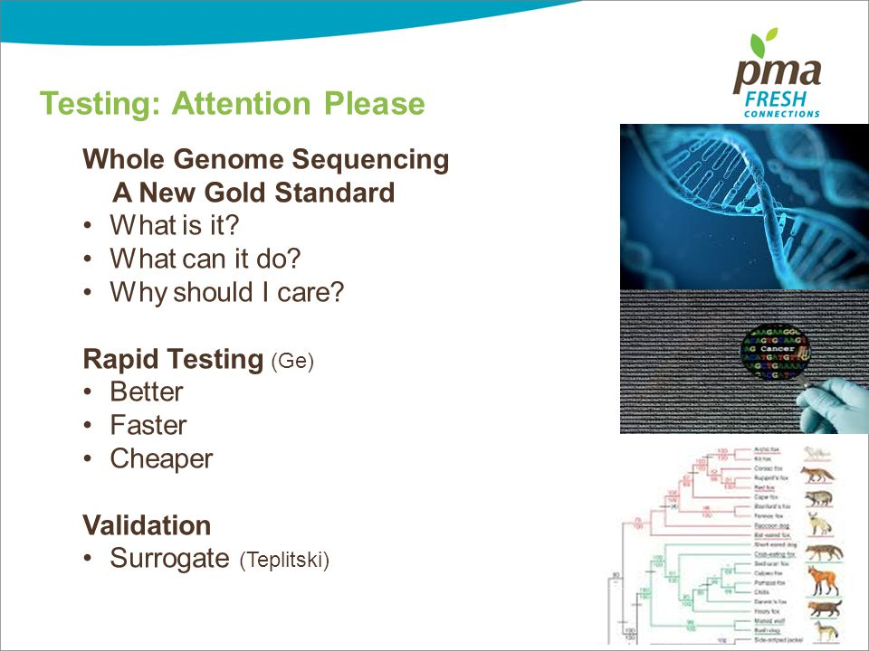 PRODUCE MARKETING ASSOCIATION Testing: Attention Please Whole Genome Sequencing A New Gold Standard What is it.