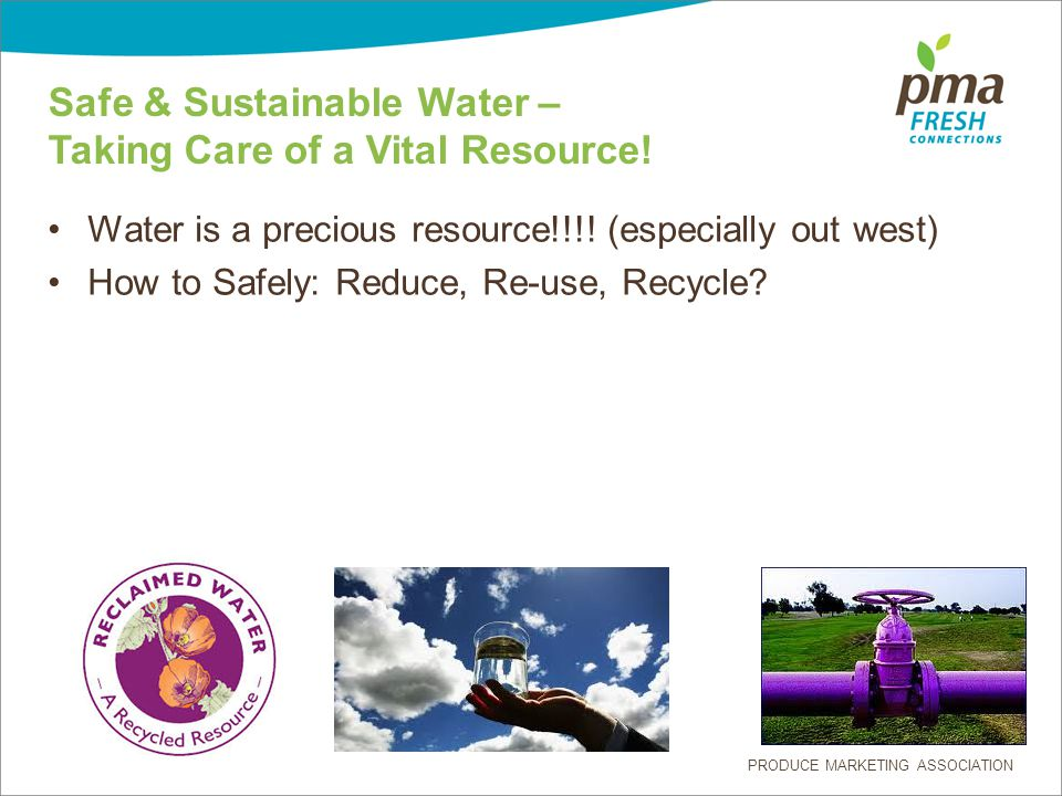 PRODUCE MARKETING ASSOCIATION Safe & Sustainable Water – Taking Care of a Vital Resource.