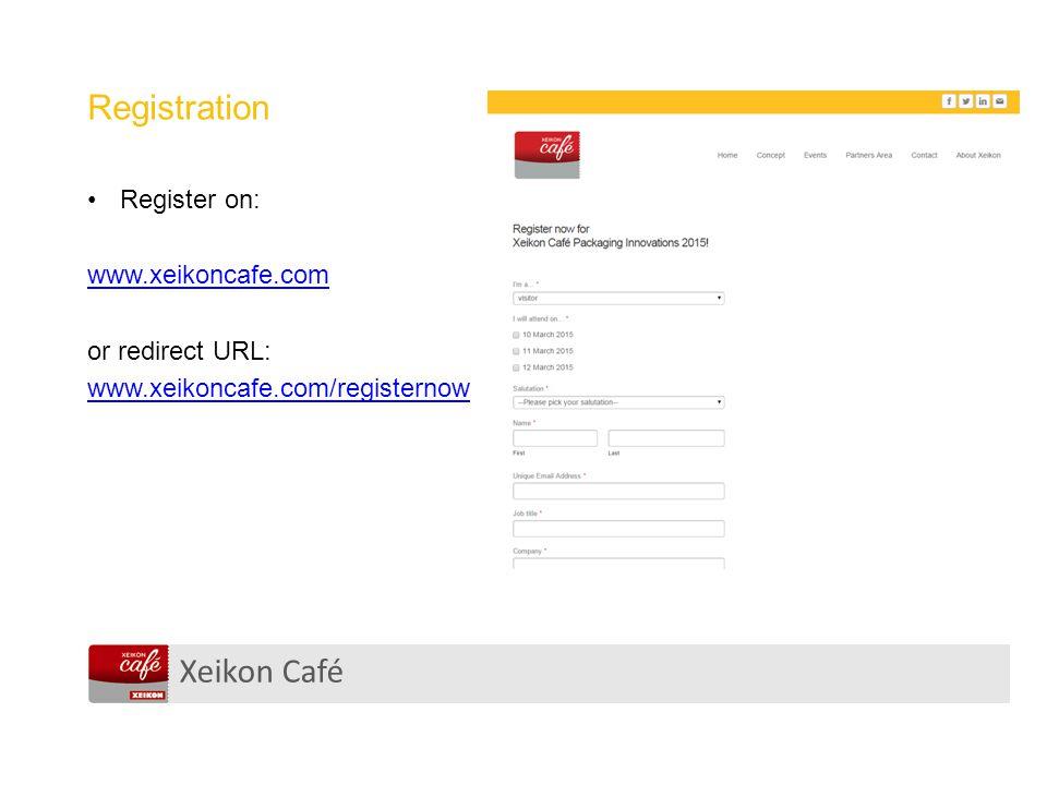 Xeikon Café Registration Register on: www.xeikoncafe.com or redirect URL: www.xeikoncafe.com/registernow