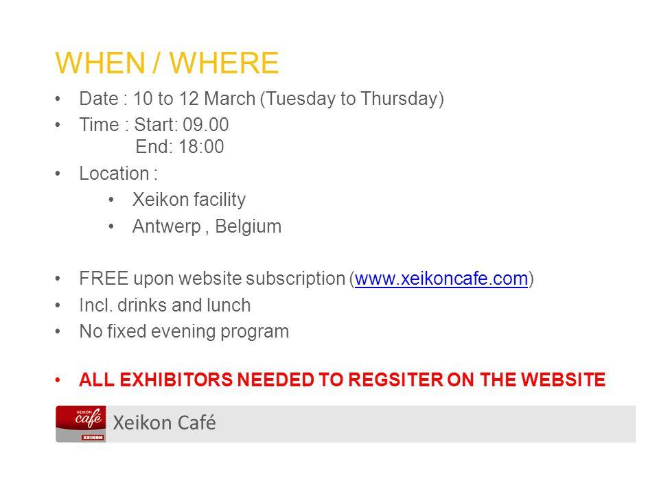 Xeikon Café WHEN / WHERE Date : 10 to 12 March (Tuesday to Thursday) Time : Start: 09.00 End: 18:00 Location : Xeikon facility Antwerp, Belgium FREE u