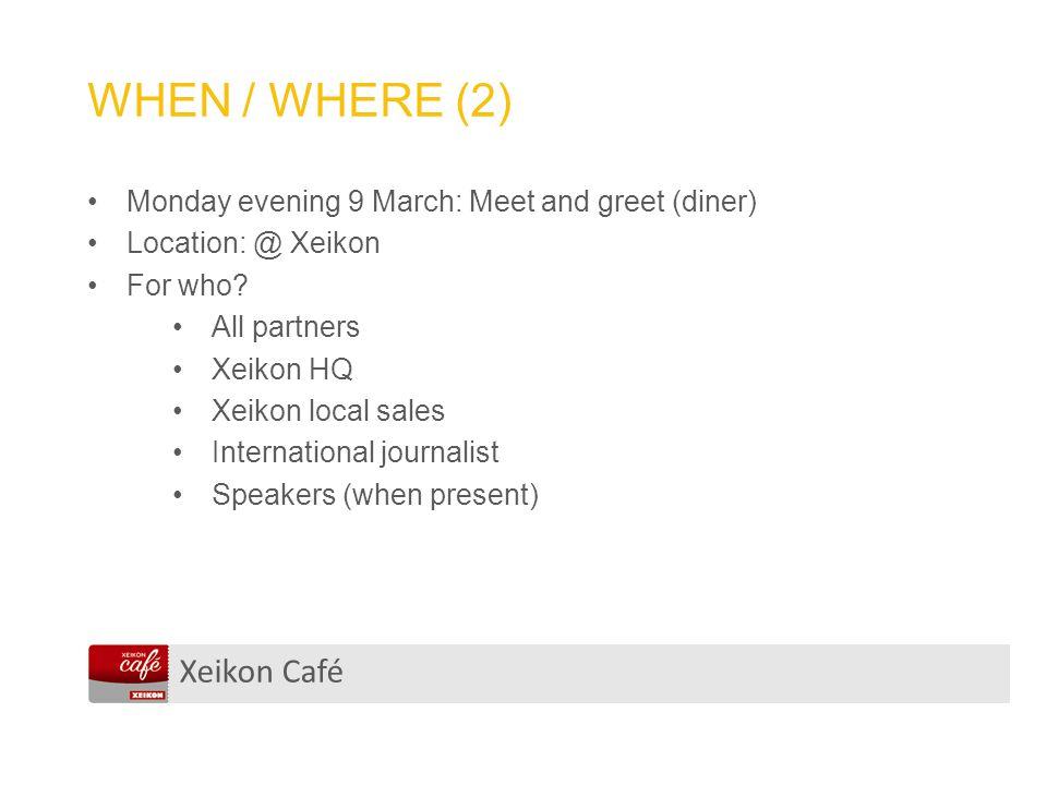 Xeikon Café WHEN / WHERE (2) Monday evening 9 March: Meet and greet (diner) Location: @ Xeikon For who? All partners Xeikon HQ Xeikon local sales Inte