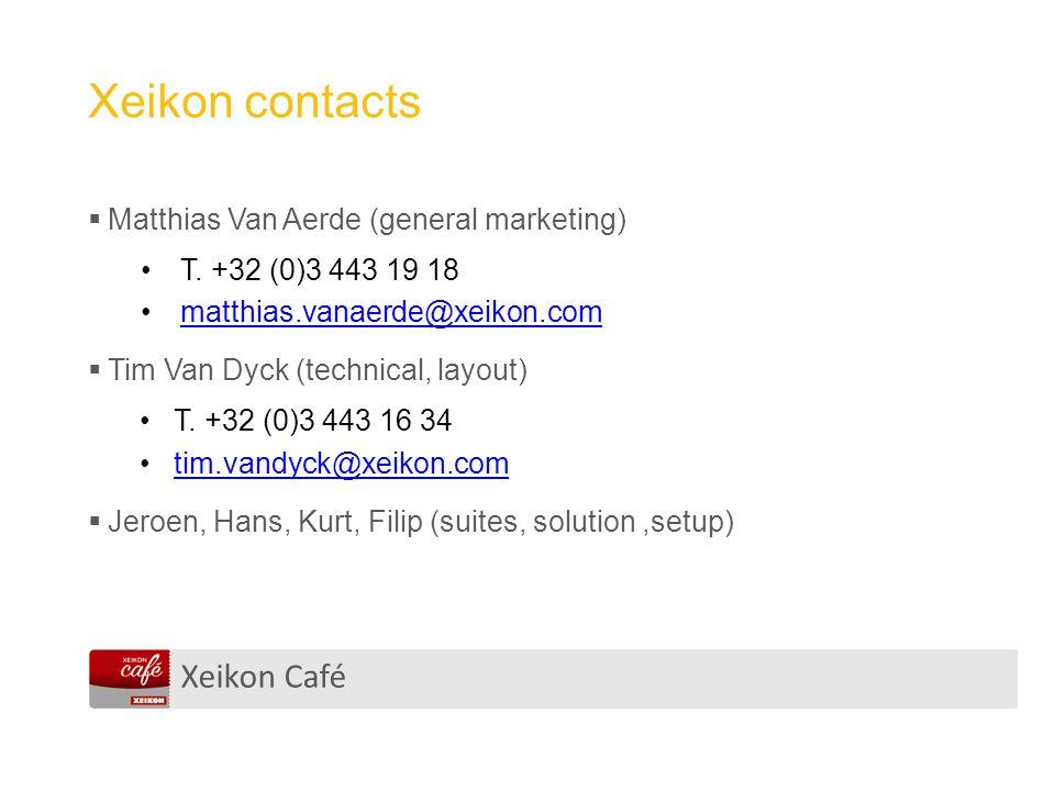 Xeikon Café Xeikon contacts  Matthias Van Aerde (general marketing) T. +32 (0)3 443 19 18 matthias.vanaerde@xeikon.com  Tim Van Dyck (technical, lay