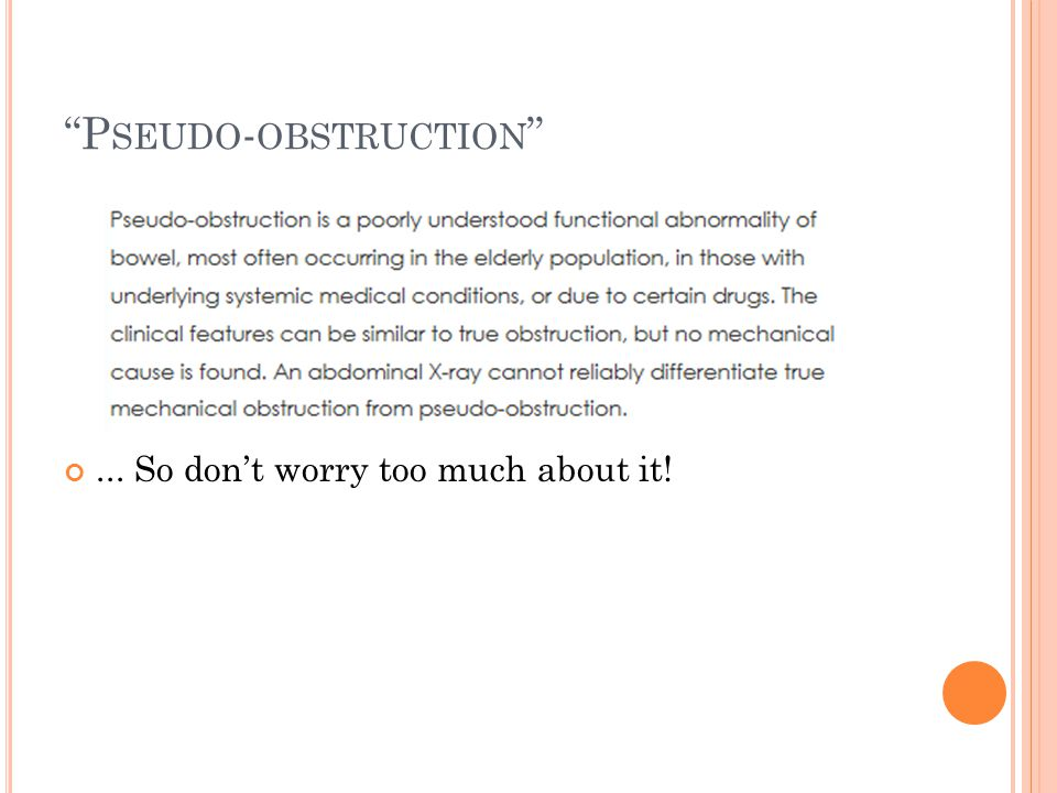 P SEUDO - OBSTRUCTION ... So don't worry too much about it!