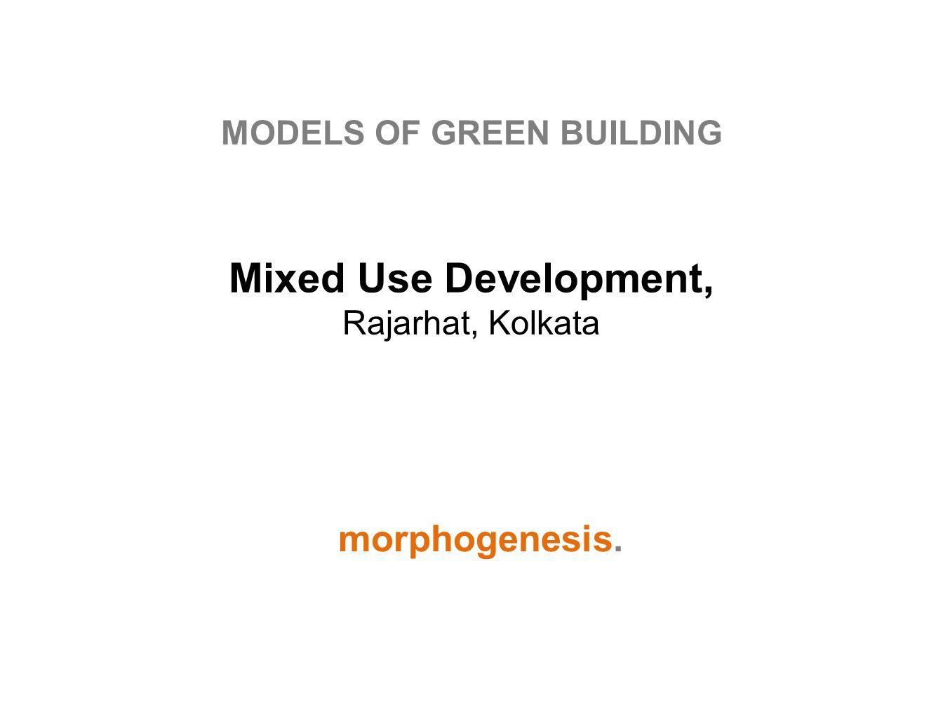 morphogenesis. MODELS OF GREEN BUILDING Mixed Use Development, Rajarhat, Kolkata