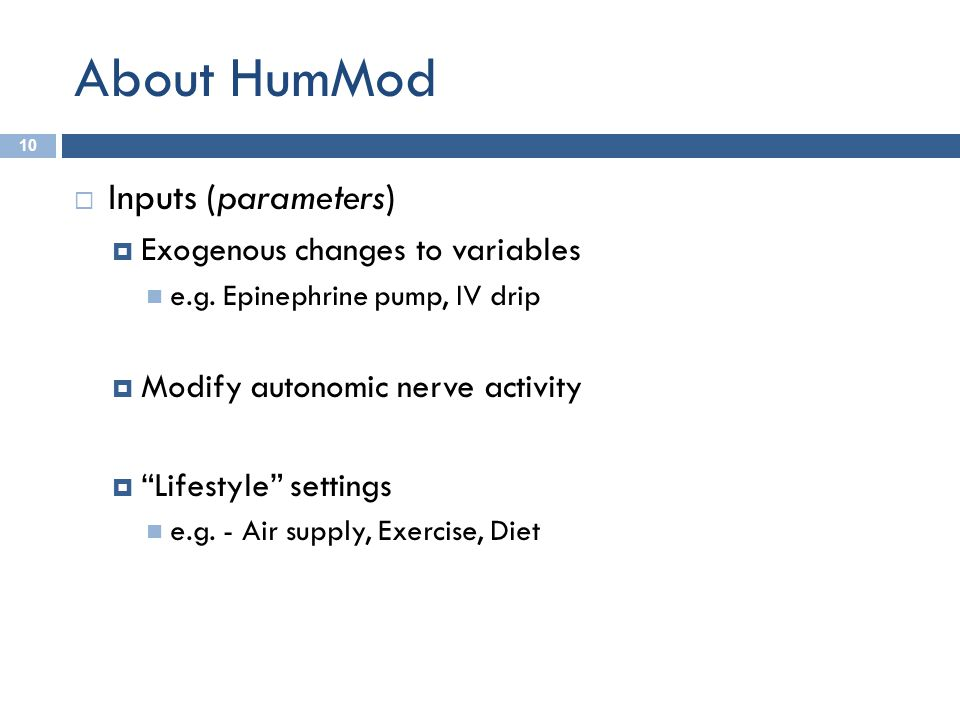 About HumMod 10  Inputs (parameters)  Exogenous changes to variables e.g.
