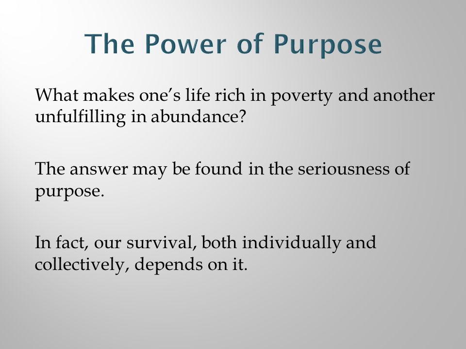 What makes one's life rich in poverty and another unfulfilling in abundance.