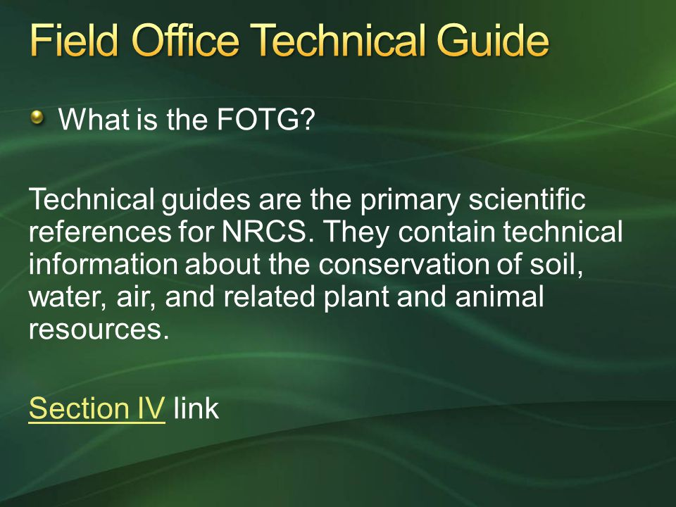 What is the FOTG? Technical guides are the primary scientific references for NRCS. They contain technical information about the conservation of soil,